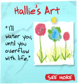 Hallie's Art - 'I'll water you, until you overflow with life.' See More