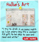 Hallie's Art - 'I try to drink in as many sights as I can every day. It's a wonderful gift to be able to see and read and write.' See More