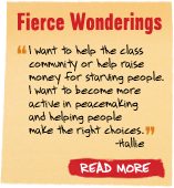 Fierce Wonderings - 'I want to help the class community or help raise money for starving people. I want to become more active in peacemaking and helping people make the right choices.' -Hallie Read More
